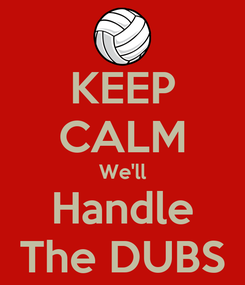 Poster: KEEP CALM We'll Handle The DUBS