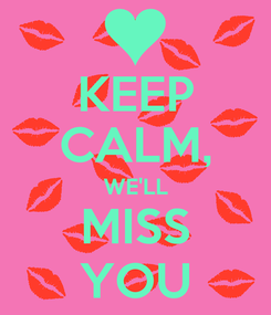 Poster: KEEP CALM, WE'LL MISS YOU