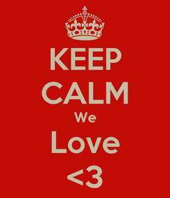 Poster: KEEP CALM We Love <3