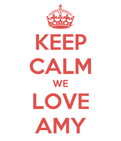 Poster: KEEP CALM WE LOVE AMY