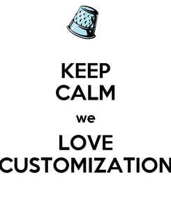 Poster: KEEP CALM we LOVE CUSTOMIZATION