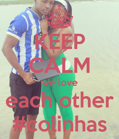 Poster: KEEP CALM we love each other #colinhas