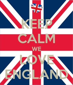 Poster: KEEP CALM WE LOVE ENGLAND