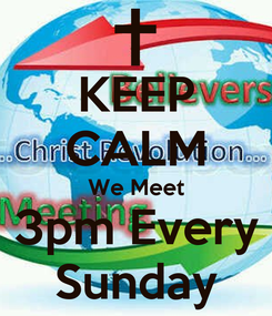 Poster: KEEP CALM We Meet 3pm Every Sunday