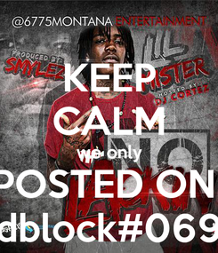 Poster: KEEP CALM we only POSTED ON  dblock#069