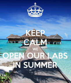 Poster: KEEP CALM WE OPEN OUR LABS IN SUMMER