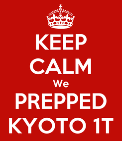 Poster: KEEP CALM We PREPPED KYOTO 1T