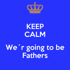 Poster: KEEP CALM  We´r going to be Fathers