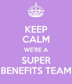 Poster: KEEP CALM WE'RE A SUPER BENEFITS TEAM