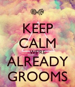 Poster: KEEP CALM WE'RE ALREADY GROOMS