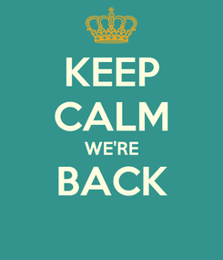 Poster: KEEP CALM WE'RE BACK