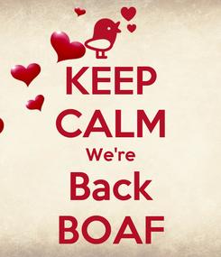Poster: KEEP CALM We're Back BOAF