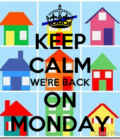 Poster: KEEP CALM WE'RE BACK ON MONDAY