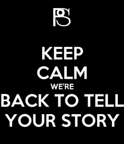Poster: KEEP CALM WE'RE BACK TO TELL YOUR STORY
