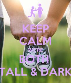 Poster: KEEP CALM WE'RE BOTH  TALL & DARK