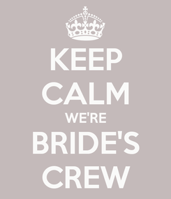 Poster: KEEP CALM WE'RE BRIDE'S CREW
