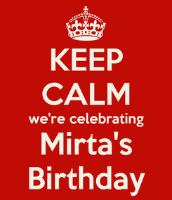 Poster: KEEP CALM we're celebrating Mirta's Birthday