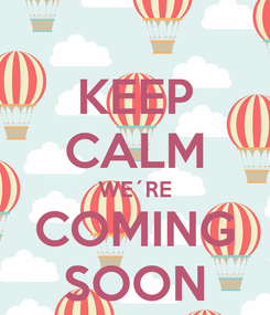 Poster: KEEP CALM WE´RE COMING SOON