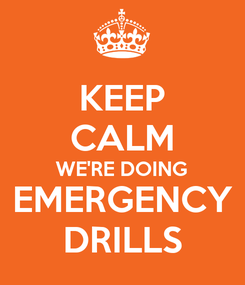 Poster: KEEP CALM WE'RE DOING EMERGENCY DRILLS