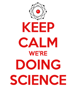 Poster: KEEP CALM WE'RE DOING SCIENCE