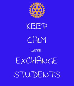 Poster: KEEP CALM WE'RE  EXCHANGE STUDENTS
