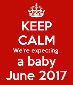 Poster: KEEP CALM We're expecting  a baby June 2017