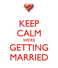 Poster: KEEP CALM WE'RE GETTING MARRIED