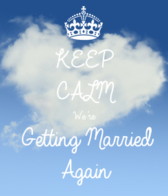 Poster: KEEP CALM We're Getting Married Again