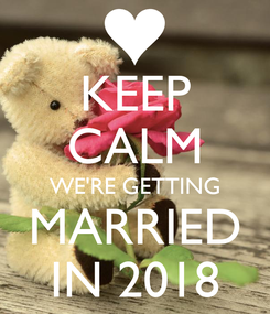 Poster: KEEP CALM WE'RE GETTING MARRIED IN 2018