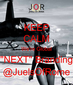 """Poster: KEEP CALM We're Global """"NEXT"""" Branding @JuelsOfRome"""
