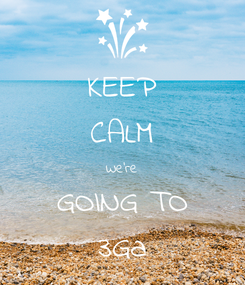 Poster: KEEP CALM We're GOING TO 3Ga