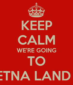 Poster: KEEP CALM WE'RE GOING TO ETNA LAND !