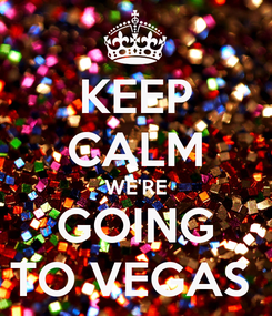 Poster: KEEP CALM WE'RE GOING TO VEGAS