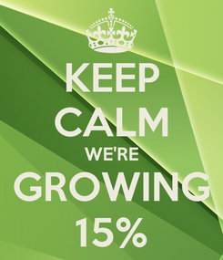 Poster: KEEP CALM WE'RE GROWING 15%