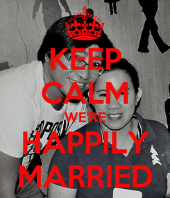 Poster: KEEP CALM WE'RE HAPPILY MARRIED