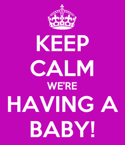 Poster: KEEP CALM WE'RE HAVING A BABY!
