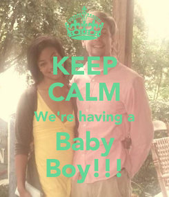 Poster: KEEP CALM We're having a Baby Boy!!!