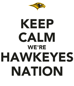Poster: KEEP CALM WE'RE HAWKEYES NATION