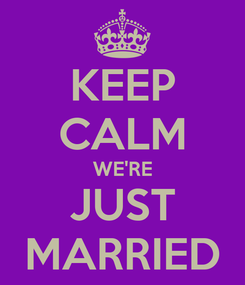 Poster: KEEP CALM WE'RE JUST MARRIED