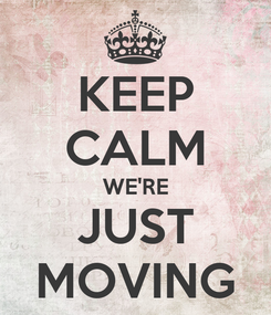 Poster: KEEP CALM WE'RE JUST MOVING