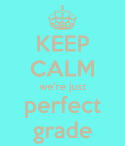 Poster: KEEP CALM we're just perfect grade