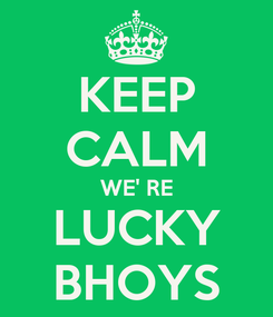 Poster: KEEP CALM WE' RE LUCKY BHOYS