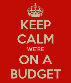 Poster: KEEP CALM WE'RE ON A BUDGET