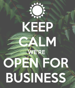 Poster: KEEP CALM WE'RE  OPEN FOR  BUSINESS