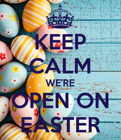 Poster: KEEP CALM WE'RE OPEN ON EASTER