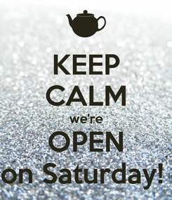 Poster: KEEP CALM we're OPEN on Saturday!