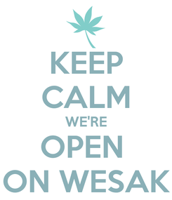 Poster: KEEP CALM WE'RE OPEN  ON WESAK