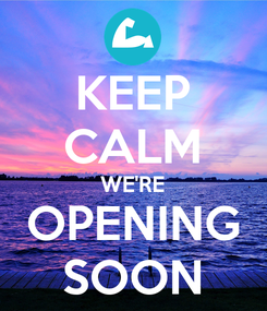 Poster: KEEP CALM WE'RE OPENING SOON