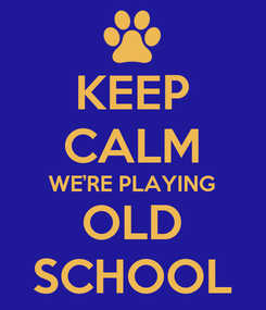 Poster: KEEP CALM WE'RE PLAYING OLD SCHOOL