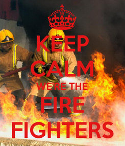 Poster: KEEP CALM WE'RE THE FIRE FIGHTERS